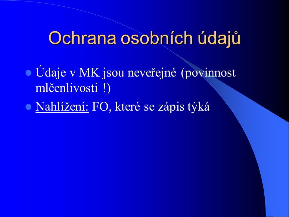 Ochrana osobních údajů Údaje v MK jsou neveřejné (povinnost mlčenlivosti !) Nahlížení: FO, které se zápis týká