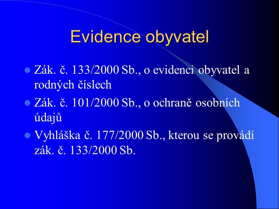 Evidence obyvatel Zák. č. 133/2000 Sb., o evidenci obyvatel a rodných číslech Zák. č. 101/2000 Sb., o ochraně osobních údajů Vyhláška č. 177/2000 Sb.,