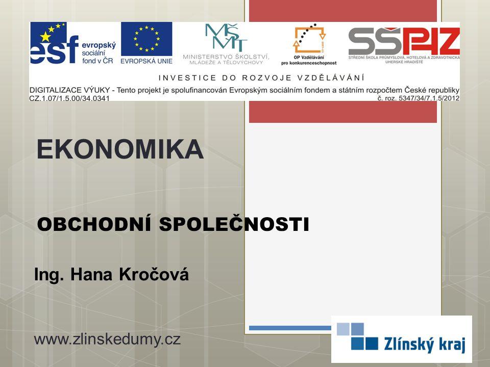 OBCHODNÍ SPOLEČNOSTI Ing. Hana Kročová EKONOMIKA www.zlinskedumy.cz