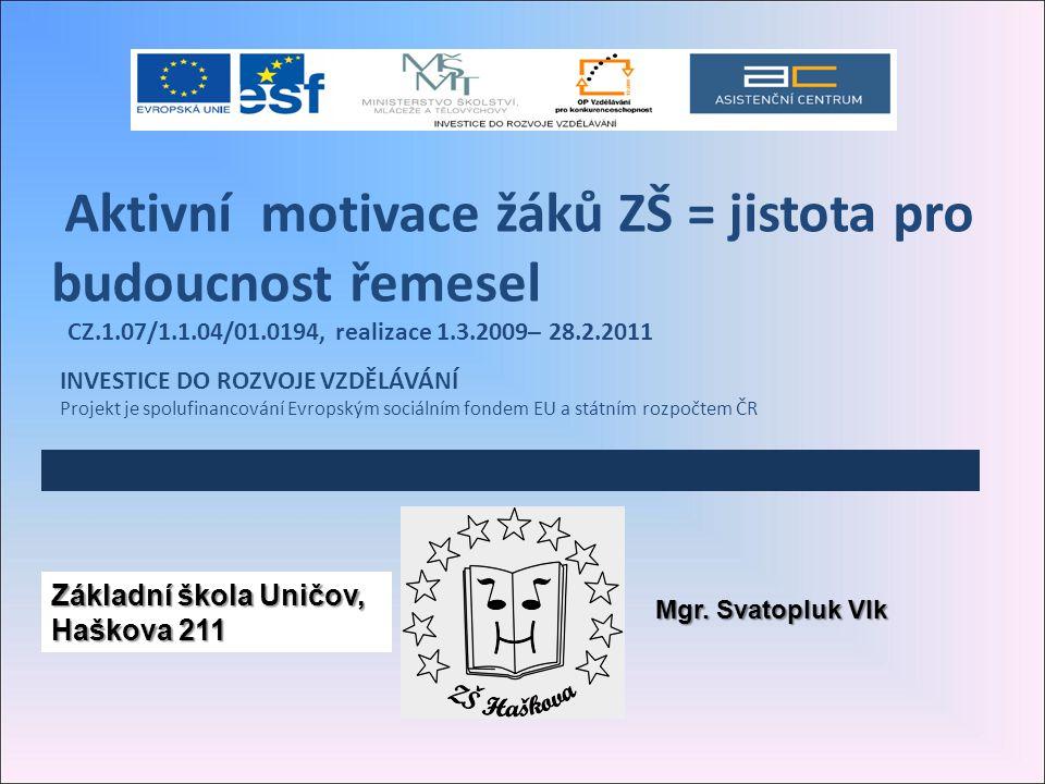 Základní škola Uničov, Haškova 211 Aktivní motivace žáků ZŠ = jistota pro budoucnost řemesel CZ.1.07/1.1.04/01.0194, realizace 1.3.2009– 28.2.2011 INV