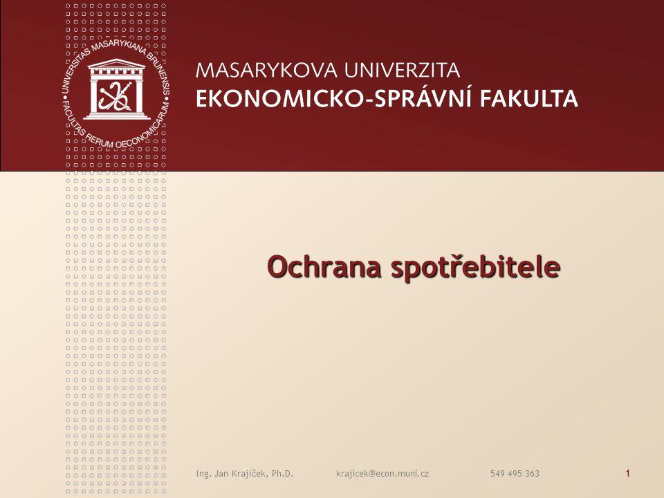 Ing. Jan Krajíček, Ph.D. krajicek@econ.muni.cz 549 495 3631 Ochrana spotřebitele Ochrana spotřebitele
