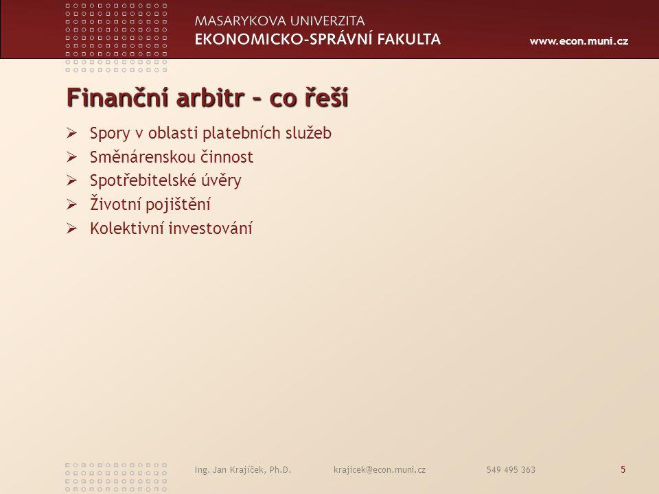 www.econ.muni.cz Ing. Jan Krajíček, Ph.D. krajicek@econ.muni.cz 549 495 3635 Finanční arbitr – co řeší  Spory v oblasti platebních služeb  Směnárens