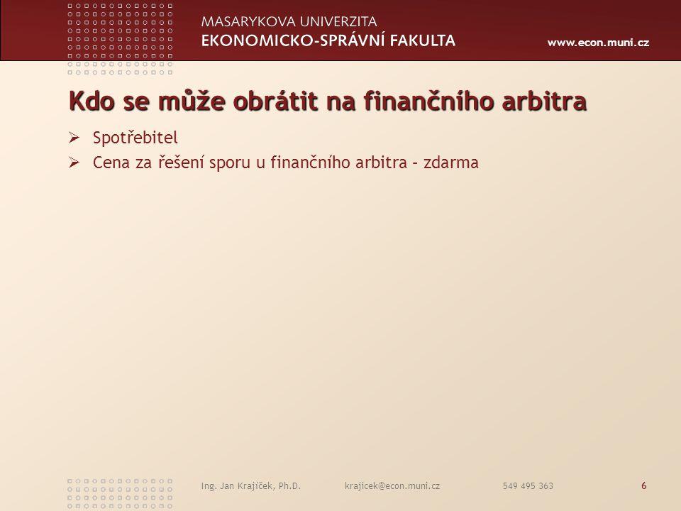 www.econ.muni.cz Ing. Jan Krajíček, Ph.D. krajicek@econ.muni.cz 549 495 3636 Kdo se může obrátit na finančního arbitra  Spotřebitel  Cena za řešení