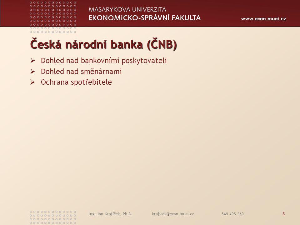 www.econ.muni.cz Ing. Jan Krajíček, Ph.D. krajicek@econ.muni.cz 549 495 3638 Česká národní banka (ČNB)  Dohled nad bankovními poskytovateli  Dohled