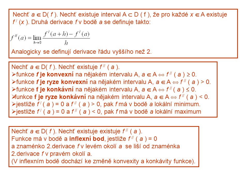 Nechť a  D( f ). Nechť existuje interval A  D ( f ), že pro každé x  A existuje f / (x ). Druhá derivace f v bodě a se definuje takto: Analogicky s