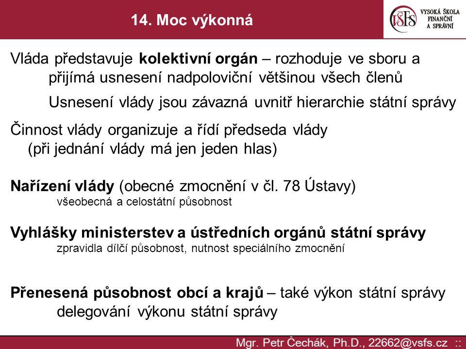 Mgr. Petr Čechák, Ph.D., 22662@vsfs.cz :: 14. Moc výkonná Vláda představuje kolektivní orgán – rozhoduje ve sboru a přijímá usnesení nadpoloviční větš
