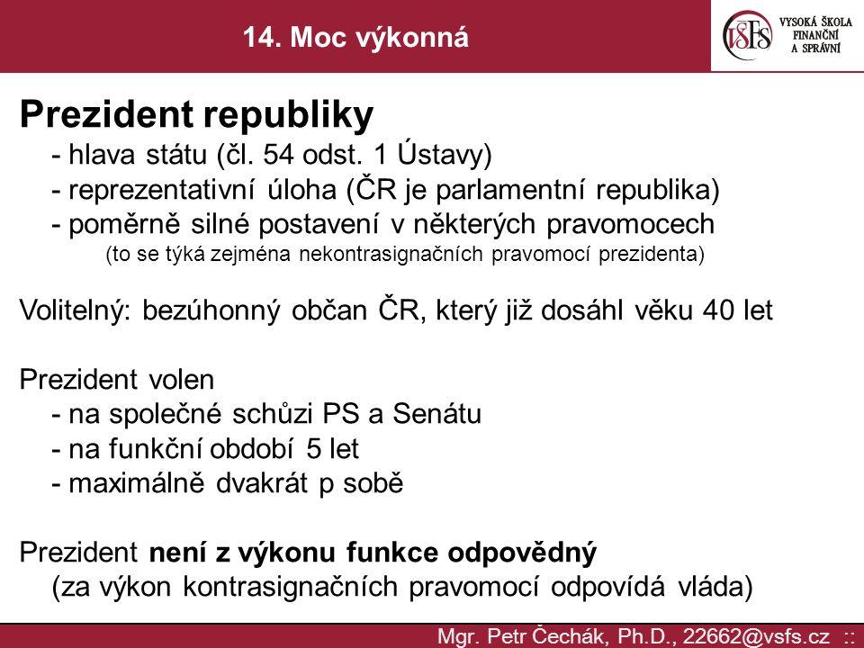 Mgr. Petr Čechák, Ph.D., 22662@vsfs.cz :: 14. Moc výkonná Prezident republiky - hlava státu (čl. 54 odst. 1 Ústavy) - reprezentativní úloha (ČR je par