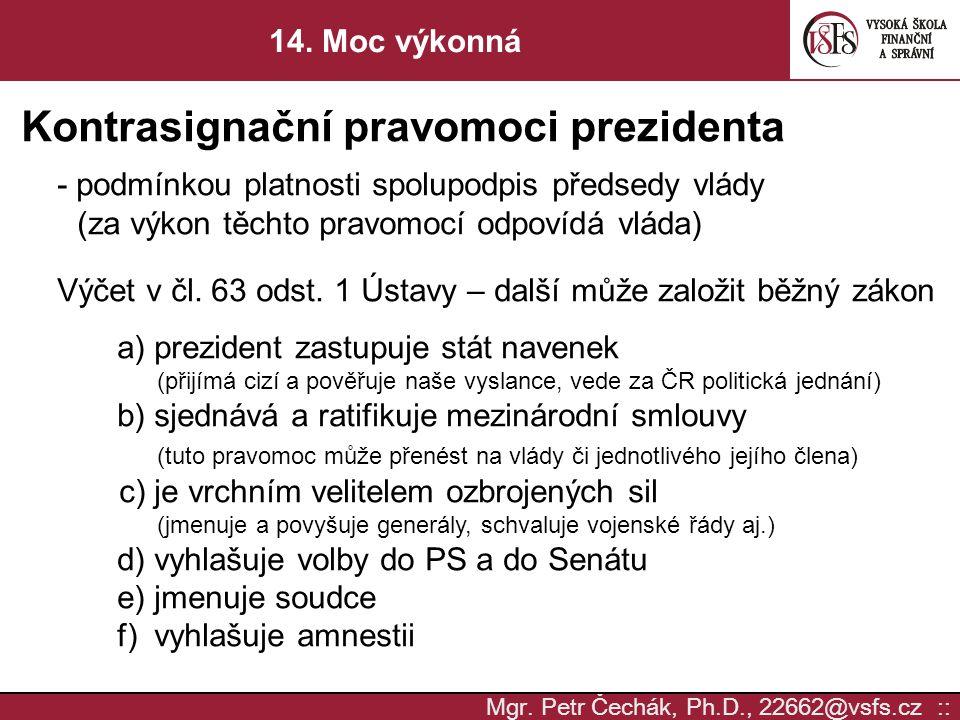 Mgr. Petr Čechák, Ph.D., 22662@vsfs.cz :: 14. Moc výkonná Kontrasignační pravomoci prezidenta - podmínkou platnosti spolupodpis předsedy vlády (za výk