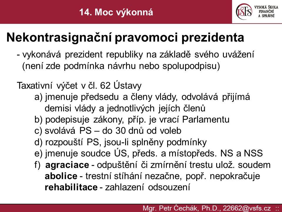 Mgr. Petr Čechák, Ph.D., 22662@vsfs.cz :: 14. Moc výkonná Nekontrasignační pravomoci prezidenta - vykonává prezident republiky na základě svého uvážen