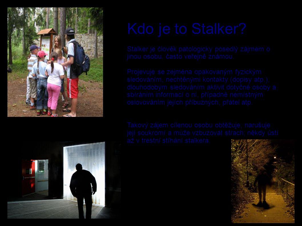 Kdo je to Stalker? Stalker je člověk patologicky posedlý zájmem o jinou osobu, často veřejně známou. Projevuje se zejména opakovaným fyzickým sledován