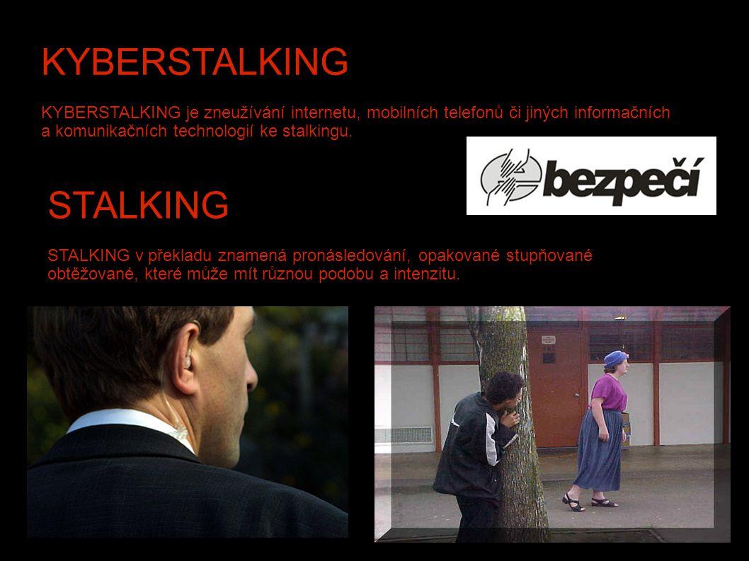 KYBERSTALKING KYBERSTALKING je zneužívání internetu, mobilních telefonů či jiných informačních a komunikačních technologií ke stalkingu. STALKING STAL