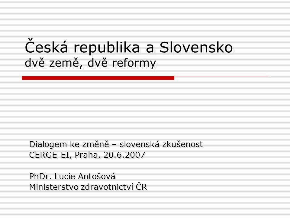 Česká republika a Slovensko dvě země, dvě reformy Dialogem ke změně – slovenská zkušenost CERGE-EI, Praha, 20.6.2007 PhDr.