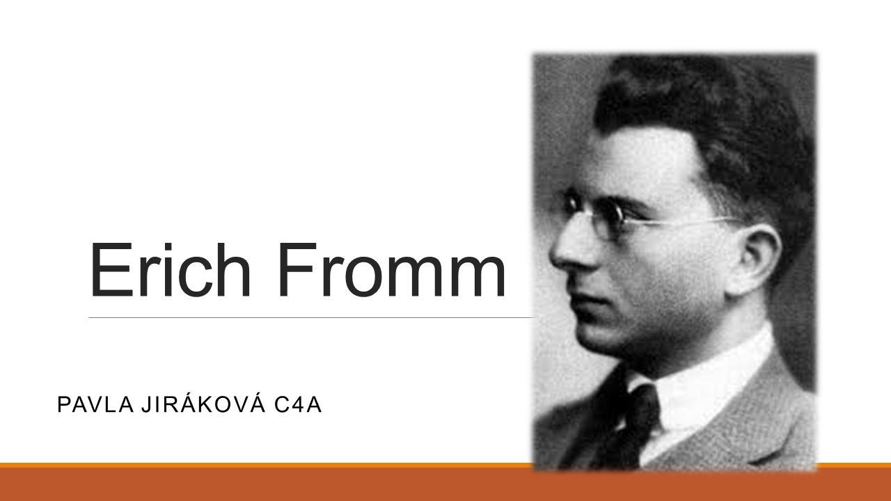 Erich Fromm PAVLA JIRÁKOVÁ C4A