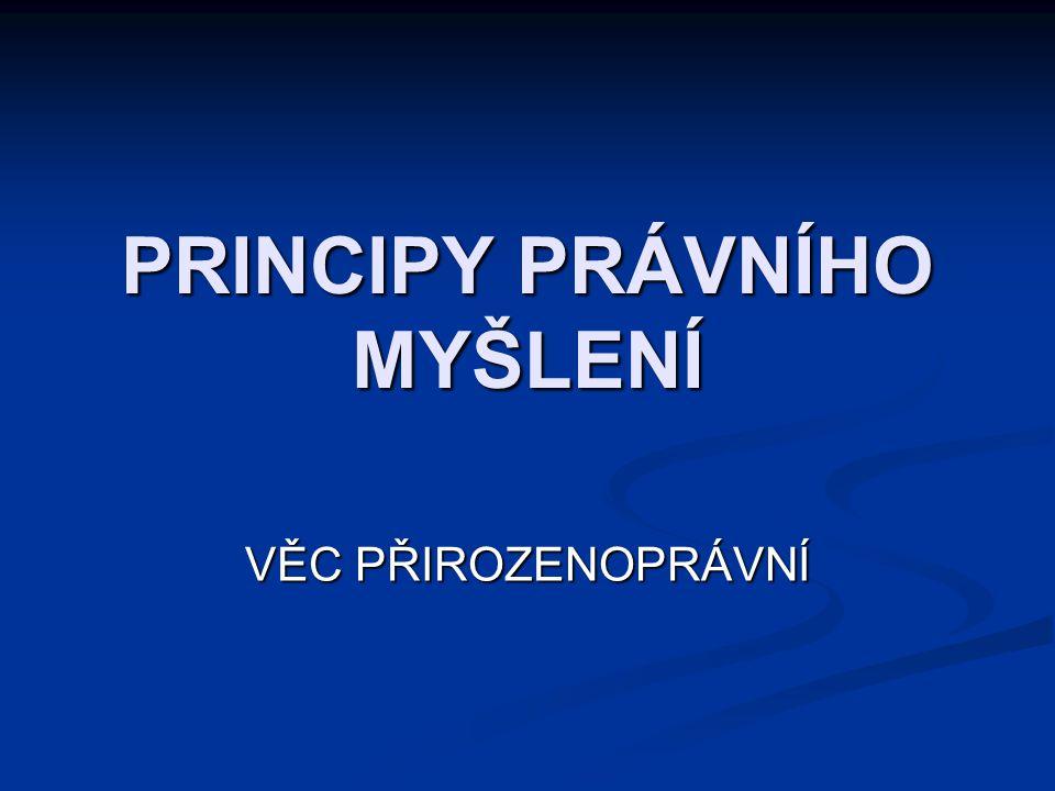 PRINCIPY PRÁVNÍHO MYŠLENÍ VĚC PŘIROZENOPRÁVNÍ