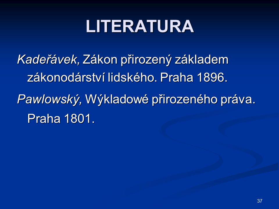 37 LITERATURA Kadeřávek, Zákon přirozený základem zákonodárství lidského.