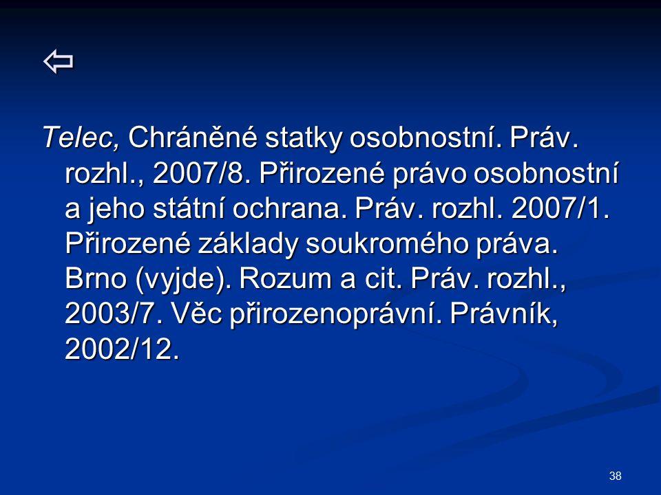 38  Telec, Chráněné statky osobnostní. Práv. rozhl., 2007/8.