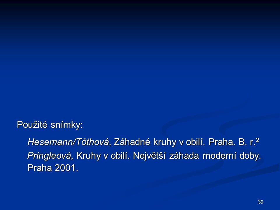 39 Použité snímky: Hesemann/Tóthová, Záhadné kruhy v obilí.