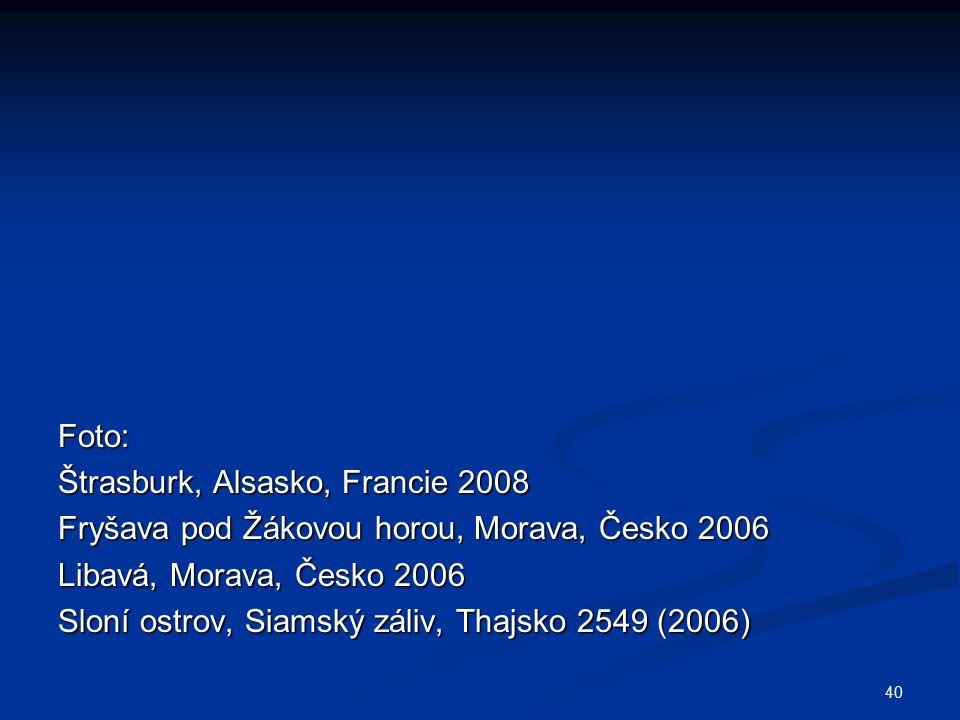40 Foto: Štrasburk, Alsasko, Francie 2008 Fryšava pod Žákovou horou, Morava, Česko 2006 Libavá, Morava, Česko 2006 Sloní ostrov, Siamský záliv, Thajsko 2549 (2006)