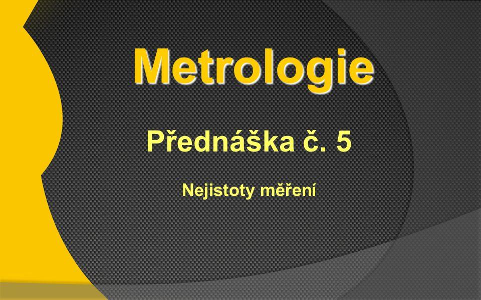 Metrologie Přednáška č. 5 Nejistoty měření