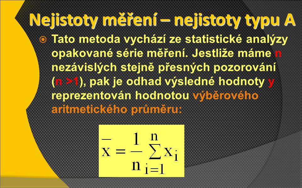 Nejistoty měření – nejistoty typu A Nejistoty měření – nejistoty typu A  Tato metoda vychází ze statistické analýzy opakované série měření. Jestliže