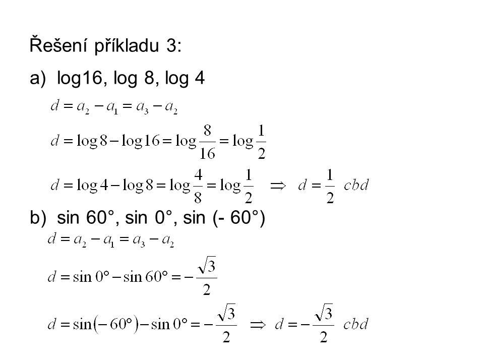 Řešení příkladu 3: a)log16, log 8, log 4 b)sin 60°, sin 0°, sin (- 60°)