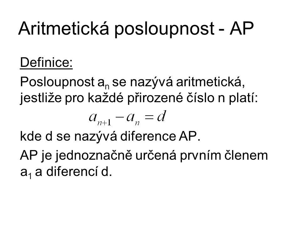 Aritmetická posloupnost - AP Definice: Posloupnost a n se nazývá aritmetická, jestliže pro každé přirozené číslo n platí: kde d se nazývá diference AP.