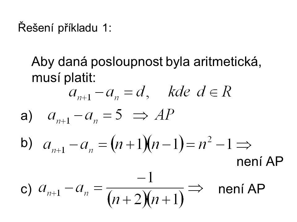 Řešení příkladu 1: Aby daná posloupnost byla aritmetická, musí platit: a) b) není AP c) není AP