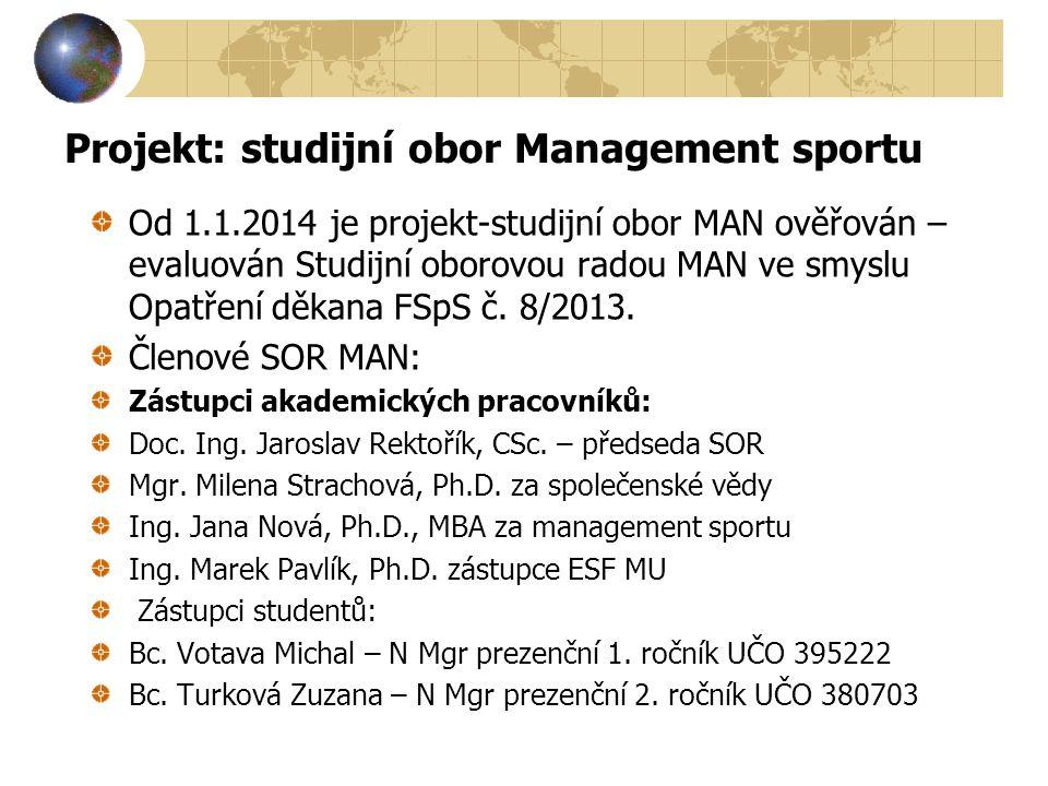 Projekt: studijní obor Management sportu Od 1.1.2014 je projekt-studijní obor MAN ověřován – evaluován Studijní oborovou radou MAN ve smyslu Opatření