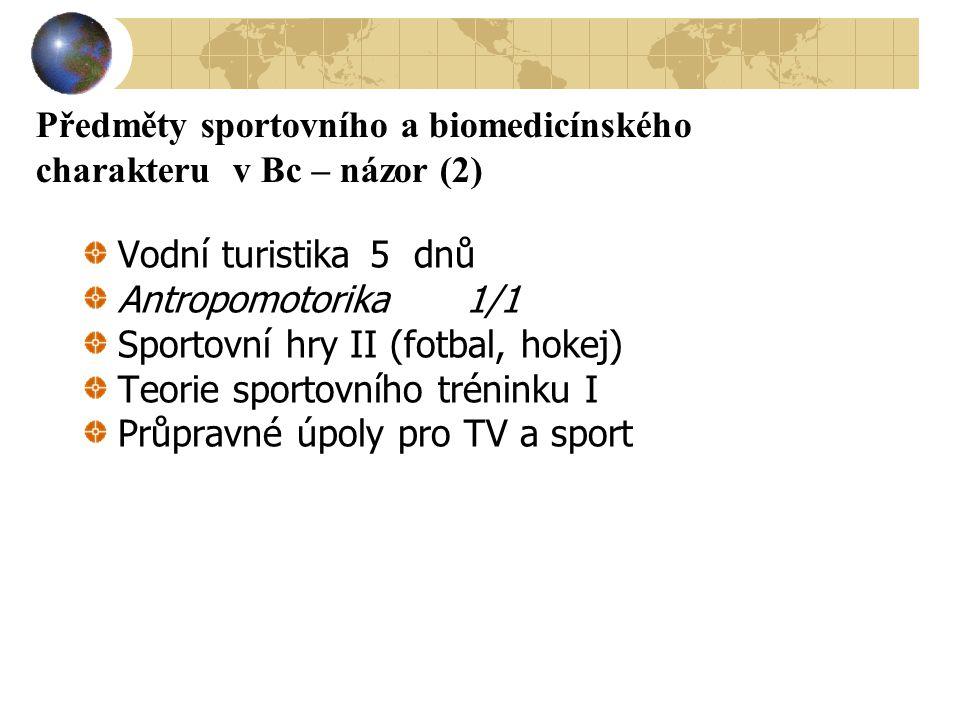 Předměty sportovního a biomedicínského charakteru v Bc – názor (2) Vodní turistika5 dnů Antropomotorika1/1 Sportovní hry II (fotbal, hokej) Teorie spo