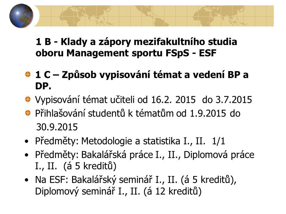 1 B - Klady a zápory mezifakultního studia oboru Management sportu FSpS - ESF 1 C – Způsob vypisování témat a vedení BP a DP. Vypisování témat učiteli