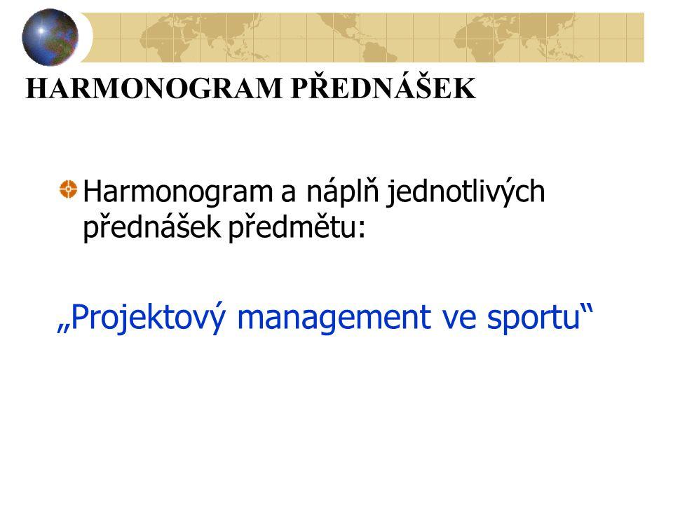 """HARMONOGRAM PŘEDNÁŠEK Harmonogram a náplň jednotlivých přednášek předmětu: """"Projektový management ve sportu"""""""