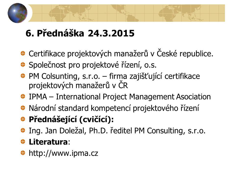 6. Přednáška 24.3.2015 Certifikace projektových manažerů v České republice. Společnost pro projektové řízení, o.s. PM Colsunting, s.r.o. – firma zajiš