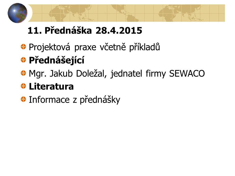 11. Přednáška 28.4.2015 Projektová praxe včetně příkladů Přednášející Mgr. Jakub Doležal, jednatel firmy SEWACO Literatura Informace z přednášky