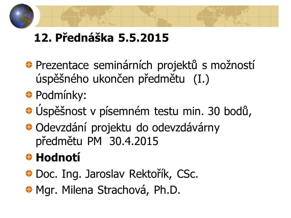 12. Přednáška 5.5.2015 Prezentace seminárních projektů s možností úspěšného ukončen předmětu (I.) Podmínky: Úspěšnost v písemném testu min. 30 bodů, O