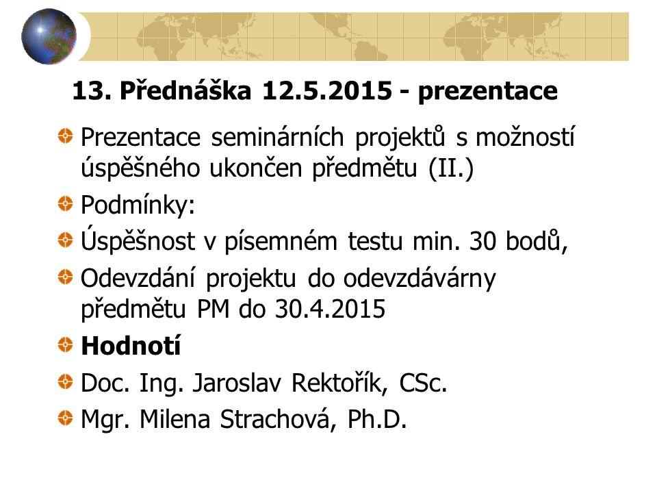 13. Přednáška 12.5.2015 - prezentace Prezentace seminárních projektů s možností úspěšného ukončen předmětu (II.) Podmínky: Úspěšnost v písemném testu