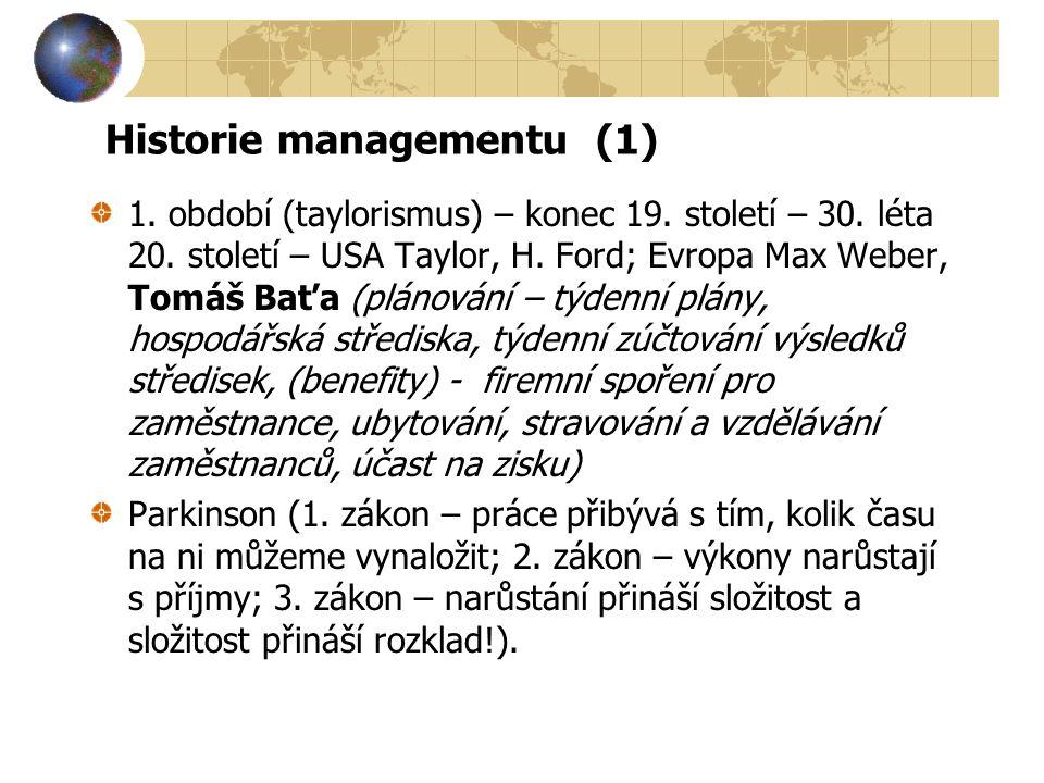 Historie managementu (1) 1. období (taylorismus) – konec 19. století – 30. léta 20. století – USA Taylor, H. Ford; Evropa Max Weber, Tomáš Baťa (pláno