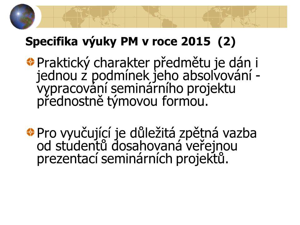 Specifika výuky PM v roce 2015 (2) Praktický charakter předmětu je dán i jednou z podmínek jeho absolvování - vypracování seminárního projektu přednos