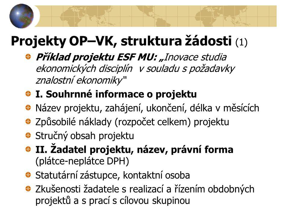 """Projekty OP–VK, struktura žádosti (1) Příklad projektu ESF MU: """"Inovace studia ekonomických disciplín v souladu s požadavky znalostní ekonomiky"""" I. So"""