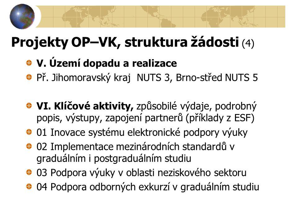Projekty OP–VK, struktura žádosti (4) V. Území dopadu a realizace Př. Jihomoravský kraj NUTS 3, Brno-střed NUTS 5 VI. Klíčové aktivity, způsobilé výda
