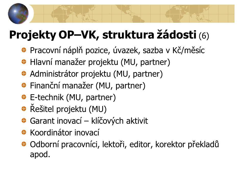 Projekty OP–VK, struktura žádosti (6) Pracovní náplň pozice, úvazek, sazba v Kč/měsíc Hlavní manažer projektu (MU, partner) Administrátor projektu (MU