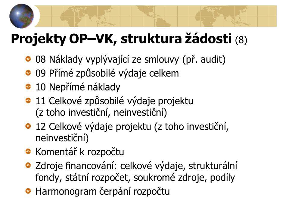 Projekty OP–VK, struktura žádosti (8) 08 Náklady vyplývající ze smlouvy (př. audit) 09 Přímé způsobilé výdaje celkem 10 Nepřímé náklady 11 Celkové způ