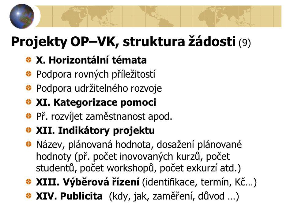Projekty OP–VK, struktura žádosti (9) X. Horizontální témata Podpora rovných příležitostí Podpora udržitelného rozvoje XI. Kategorizace pomoci Př. roz