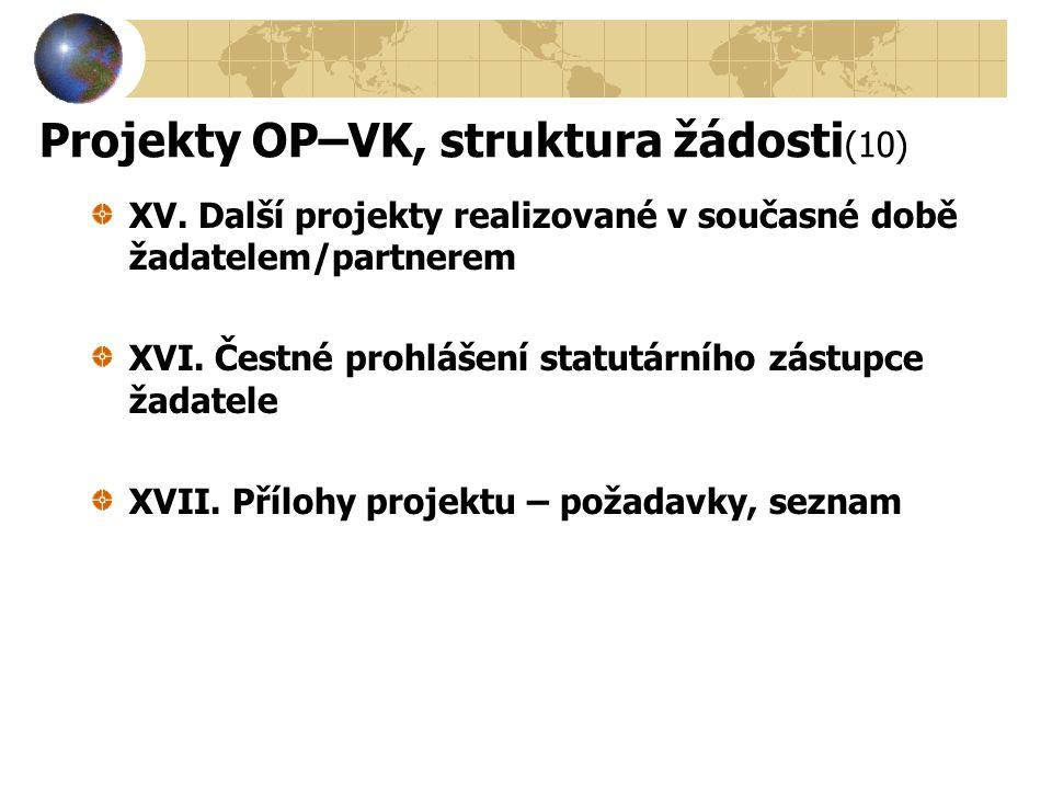 Projekty OP–VK, struktura žádosti (10) XV. Další projekty realizované v současné době žadatelem/partnerem XVI. Čestné prohlášení statutárního zástupce