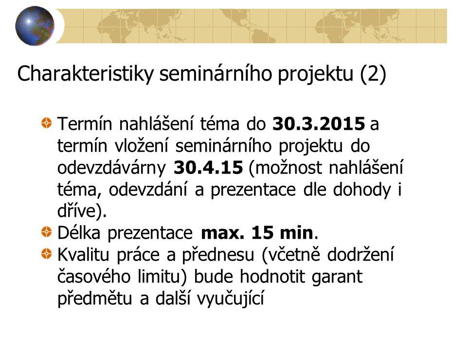 Charakteristiky seminárního projektu (2) Termín nahlášení téma do 30.3.2015 a termín vložení seminárního projektu do odevzdávárny 30.4.15 (možnost nah