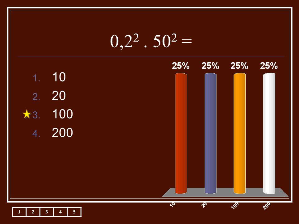 0,2 2. 50 2 = 1. 10 2. 20 3. 100 4. 200 12345