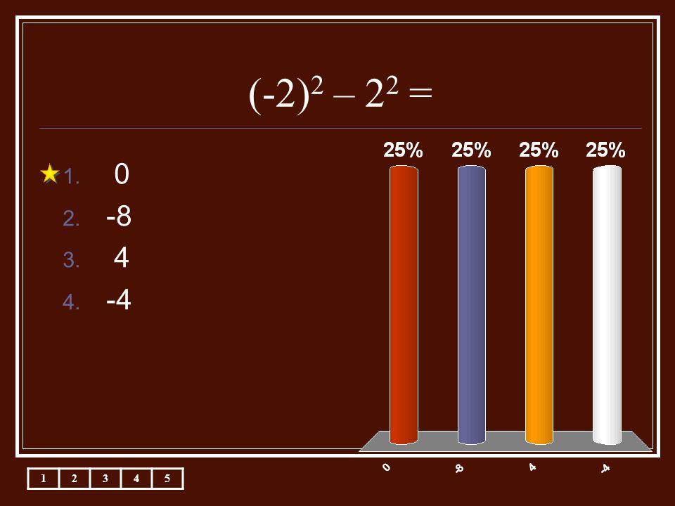 (-2) 2 – 2 2 = 1. 0 2. -8 3. 4 4. -4 12345