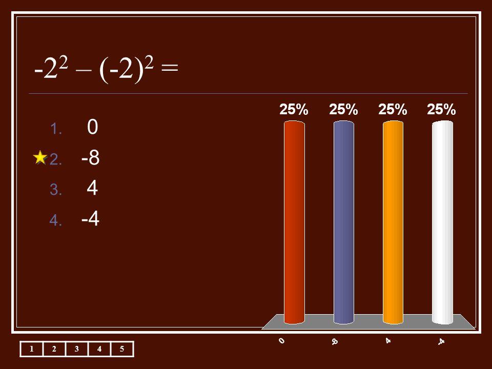-2 2 – (-2) 2 = 1. 0 2. -8 3. 4 4. -4 12345