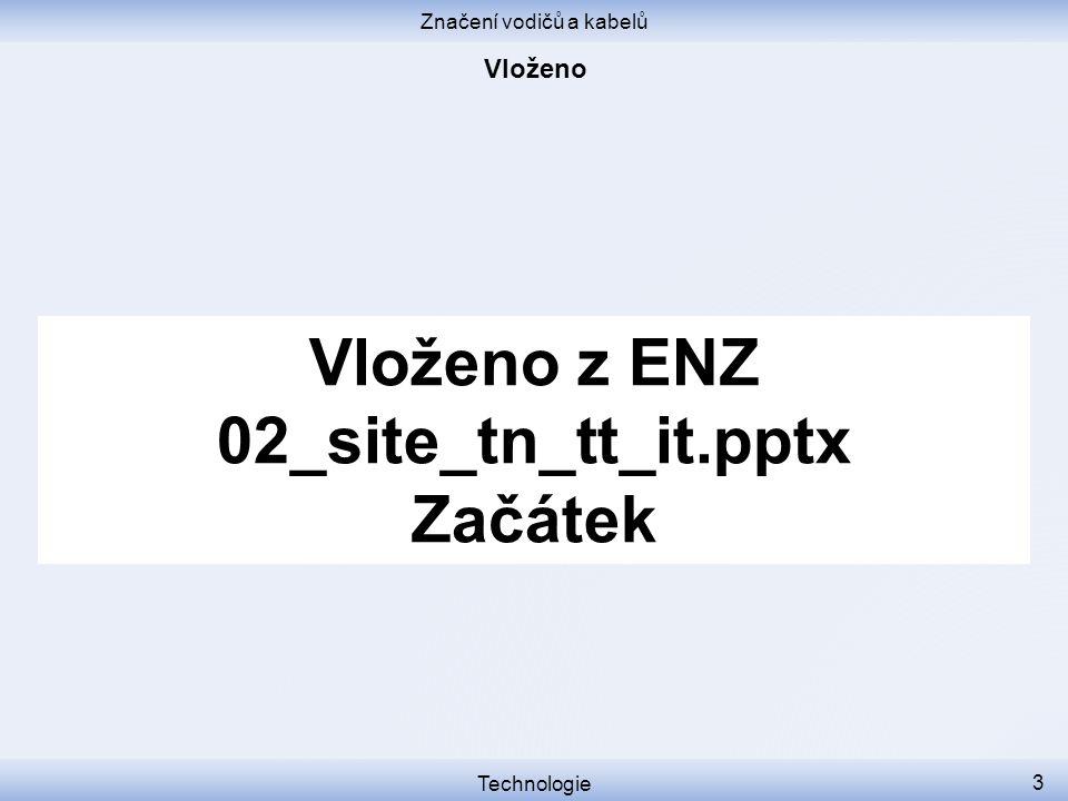 Značení vodičů a kabelů Vloženo z ENZ 02_site_tn_tt_it.pptx Začátek Technologie 3