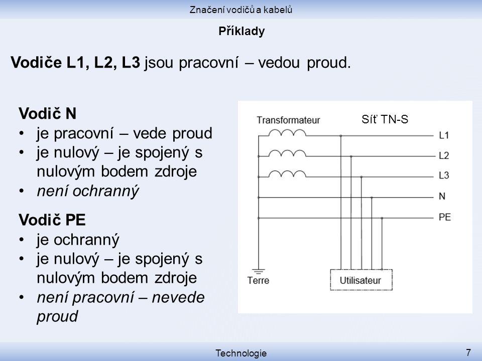 Značení vodičů a kabelů Technologie 7 Vodiče L1, L2, L3 jsou pracovní – vedou proud. Vodič N je pracovní – vede proud je nulový – je spojený s nulovým