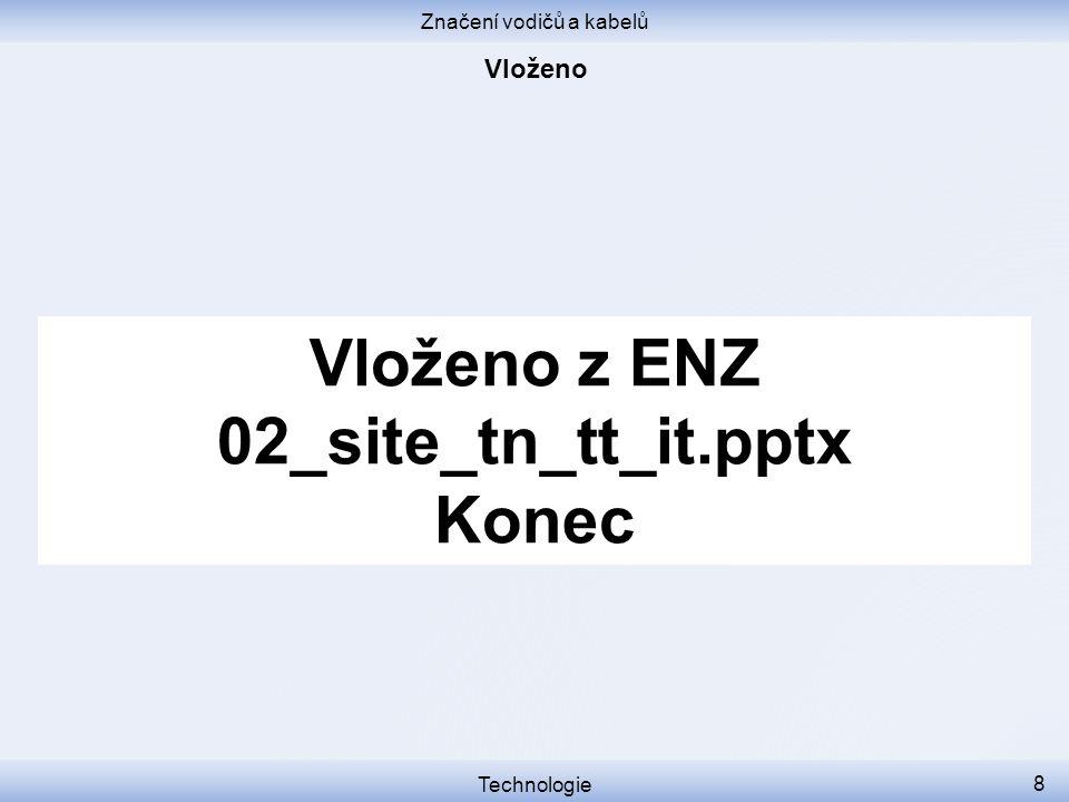 Značení vodičů a kabelů Vloženo z ENZ 02_site_tn_tt_it.pptx Konec Technologie 8